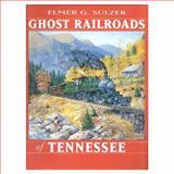 Ghost Railroads of Tennessee, Sultzer, ELmer G. and Sulzer, Elmer G., 0253334853