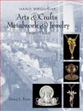 Hand Wrought Arts and Crafts Metalwork and Jewelry, Darcy L. Evon, 0764344854