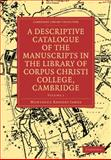 A Descriptive Catalogue of the Manuscripts in the Library of Corpus Christi College 2 Volume Set, James, M. R., 1108004857