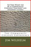 So You Want to Be a Community College Teacher?, Jim D. Wilhelm, 1490914854