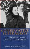 Conservative Suffragists : The Women's Vote and the Tory Party, Auchterlonie, Mitzi, 184511485X