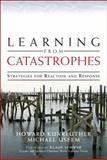 Learning from Catastrophes : Strategies for Reaction and Response, Kunreuther, Howard and Useem, Michael, 0137044852