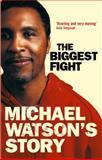 The Biggest Fight - Michael Watson's Story, Michael Watson and Steve Bunce, 0751534854