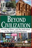Beyond Civilization : Society, Culture, and the Individual in the Age of Globalization, Redner, Harry, 1412854857