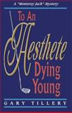To an Aesthete Dying Young, Gary Tillery, 1493594850
