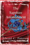 The Sapphire Astonishment - a Nick Firestone Mystery, Edward C. Patterson, 1500724858