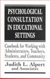 Psychological Consultation in Educational Settings : Casebook for Working with Administrators, Teachers, Students, Alpert, Judith L., 1568214855