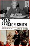 Dear Senator Smith : Small-Town Maine Writes to Senator Margaret Chase Smith about the Vietnam War, Crouse, Eric R., 0739124854