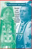 A Necessary Balance : Gender and Power among Indians of the Columbia Plateau, Ackerman, Lillian A., 0806134852