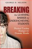 Breaking the Learning Barrier for Underachieving Students : Practical Teaching Strategies for Dramatic Results, Nelson, George D., 141291485X