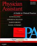 Physician Assistant : A Guide to Clinical Practice, Ballweg, Ruth and Brown, Darwin, 141604485X