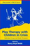 Play Therapy with Children in Crisis : Individual, Group, and Family Treatment, Nancy Boyd Webb, 1572304855