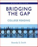 Bridging the Gap : College Reading (wiht MyWritingLab), Smith, Brenda D., 0205574858