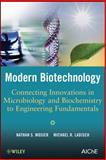 Modern Biotechnology : Connecting Innovations in Microbiology and Biochemistry to Engineering Fundamentals, Mosier, Nathan S. and Ladisch, Michael R., 0470114851