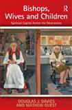 Bishops, Wives and Children : Spiritual Capital Across the Generations, Davies, Douglas J. and Guest, Mathew, 0754654850