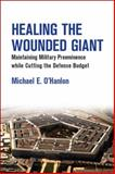 Healing the Wounded Giant : Maintaining Military Preeminence While Cutting the Defense Budget, O'Hanlon, Michael E., 0815724853