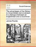 The Advantages of the Fishery to Great Britain Demonstrated in a Dialogue Between an Englishman and a Dutchman, James Puckle, 1170044859