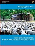 Bridging the Past - Administrative History of Minute Man National Historical Park, Joan Zenzen and U. S. Department of the Interior National Park Service, 1483984850