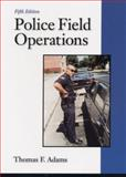 Police Field Operations, Adams, Thomas F., 0130224855