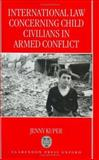 International Law Concerning Child Civilians in Armed Conflict, Kuper, Jenny, 0198264852