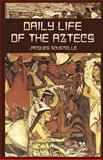 Daily Life of the Aztecs, Jacques Soustelle, 0486424855