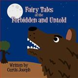 Fairy Tales of the Forbidden and Untold, Curtis Joseph, 1462634850
