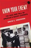Know Your Enemy : The Rise and Fall of America's Soviet Experts, Engerman, David C., 0195324862