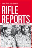 Rifle Reports : A Story of Indonesian Independence, Steedly, Mary Margaret, 0520274865