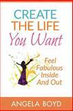 Create the Life You Want, Angela Boyd, 1497344867