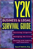 The Y2K Business and Legal Survival Guide : Surviving Litigation - Managing the Crisis - Dealing with Liability and Insurance, Melvin, Sean P., 0793134862