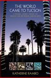 The World Came to Tucson : A Personal Journey Through the Greatest Gem and Mineral Show on Earth, Katherine Rambo, 0984754865