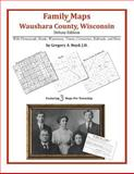 Family Maps of Waushara County, Wisconsin, Deluxe Edition : With Homesteads, Roads, Waterways, Towns, Cemeteries, Railroads, and More, Boyd, Gregory A., 1420314866