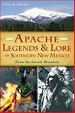 Apache Legends and Lore of Southern New Mexico, Lynda A. Sánchez, 1626194866