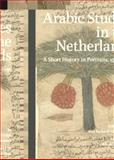 Arabic Studies in the Netherlands : A Short History in Portraits, 1580-1950, Vrolijk, Arnoud and van Leeuwen, Richard, 9004264868