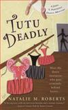 Tutu Deadly, Natalie M. Roberts and Natalie Roberts, 0425214869