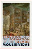 Tradition and the Formation of the Talmud, Vidas, Moulie, 0691154864