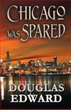 Chicago Was Spared, Douglas Edward, 1630044865