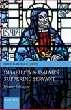 Disability and Isaiah's Suffering Servant, Jeremy Schipper, 0199594864