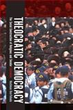 Theocratic Democracy : The Social Construction of Religious and Secular Extremism, Ben-Yehuda, Nachman, 0199734860
