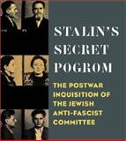 Stalin's Secret Pogrom : The Postwar Inquisition of the Jewish Anti-Fascist Committee, Joshua Rubenstein, Vladimir P. Naumov, Laura E. Wolfson, 0300084862