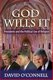 God Wills It : Presidents and the Political Use of Religion, O'Connell, David, 1412854865