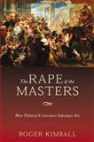 The Rape of the Masters, Roger Kimball, 1893554864