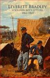 Leverett Bradley: a Soldier-Boy's Letters, 1862-1865, Leverett Bradley, 0615684866