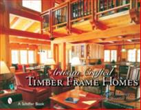 Artisan Crafted Timber Frame Homes, Tina Skinner and Jonathan Vincent, 0764324861