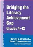 Bridging the Literacy Achievement Gap, Dorothy S. Strickland and Donna E. Alvermann, 0807744867