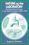 Nature as the Laboratory : Darwinian Plant Ecology in the German Empire, 1880-1900, Cittadino, Eugene, 0521524865