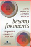 Beyond Fragments : Adults, Motivation, and Higher Education: A Biographical Analysis, West, Linden, 0748404864