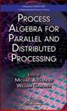 Process Algebra for Parallel and Distributed Processing, Alexander, Michael, 142006486X