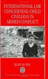 International Law Concerning Child Civilians in Armed Conflict, Kuper, Jenny, 0198264860