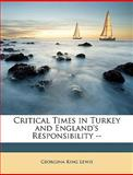 Critical Times in Turkey and England's Responsibility --, Georgina King Lewis, 1147364869
